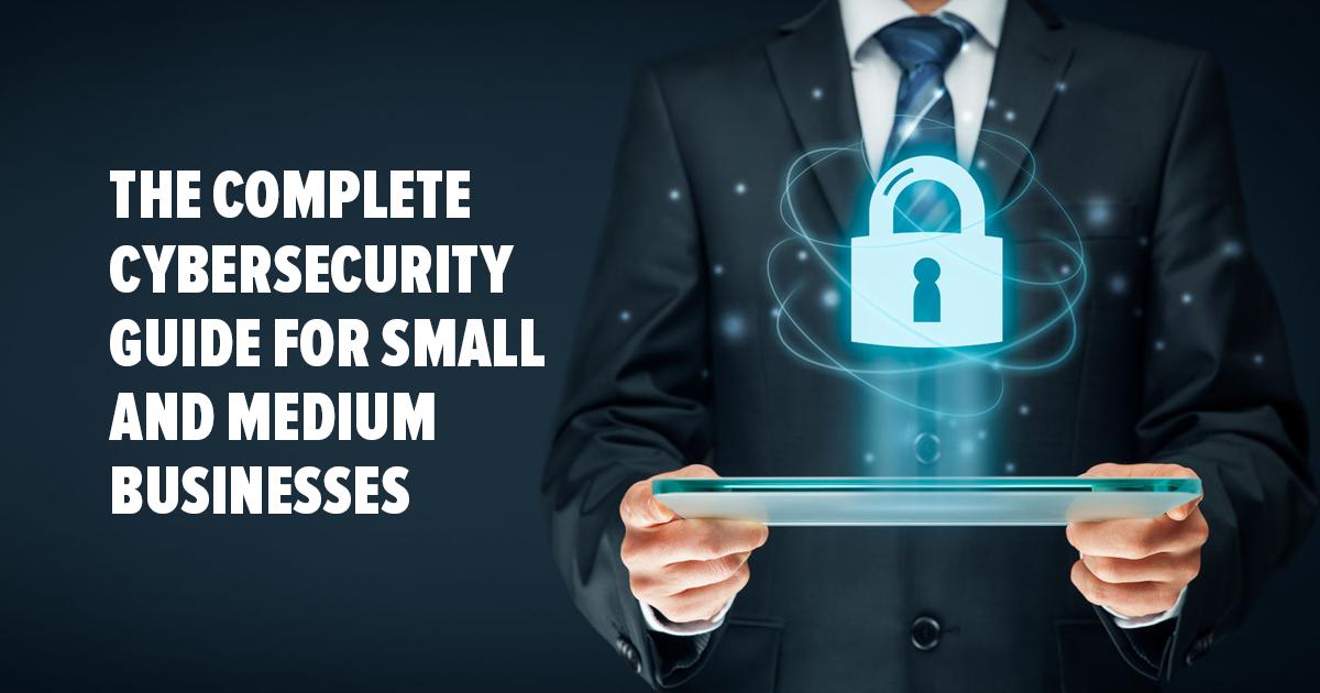 Teljeskörű cyberbiztonsági kalauz kis és közepes méretű vállalkozások számára – 2018