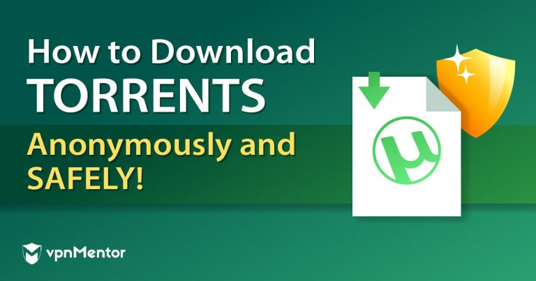 How to download torrents anonymously and safely