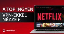 3 INGYENES VPN Netflix-hez Magyarországon, 2021